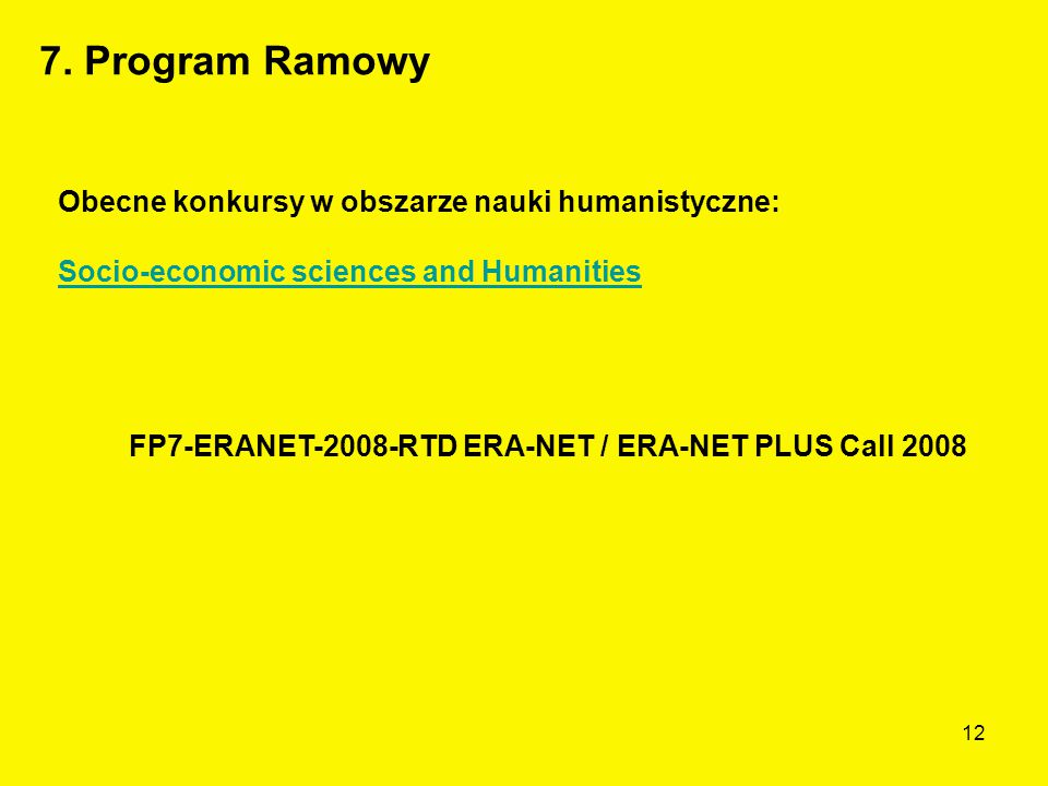 12 Obecne konkursy w obszarze nauki humanistyczne: Socio-economic sciences and Humanities FP7-ERANET-2008-RTD ERA-NET / ERA-NET PLUS Call 2008 7.