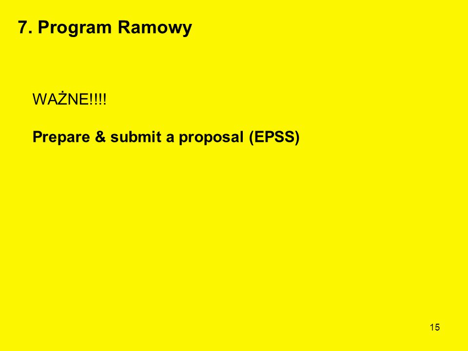 15 WAŻNE!!!! Prepare & submit a proposal (EPSS) 7. Program Ramowy