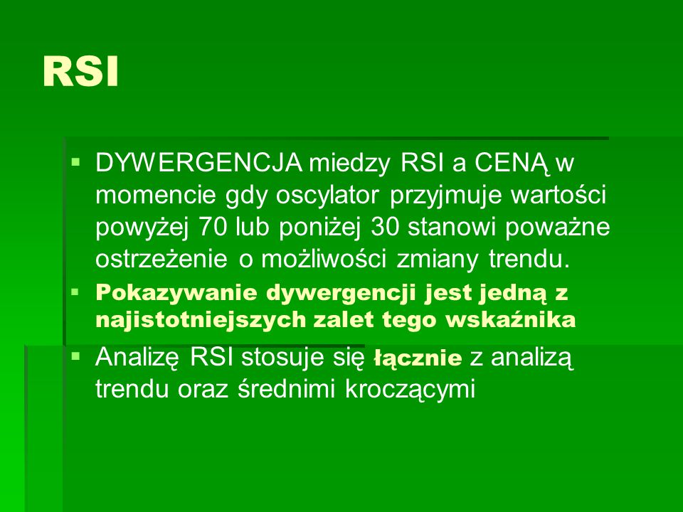 RSI   DYWERGENCJA miedzy RSI a CENĄ w momencie gdy oscylator przyjmuje wartości powyżej 70 lub poniżej 30 stanowi poważne ostrzeżenie o możliwości z
