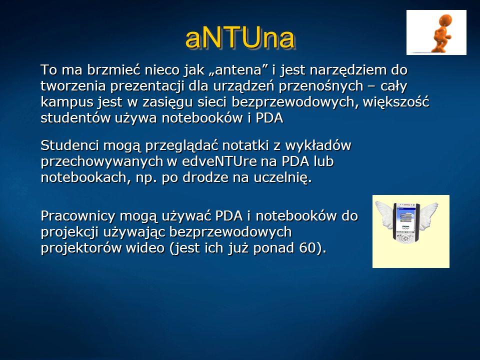 """aNTUnaaNTUna To ma brzmieć nieco jak """"antena i jest narzędziem do tworzenia prezentacji dla urządzeń przenośnych – cały kampus jest w zasięgu sieci bezprzewodowych, większość studentów używa notebooków i PDA Studenci mogą przeglądać notatki z wykładów przechowywanych w edveNTUre na PDA lub notebookach, np."""