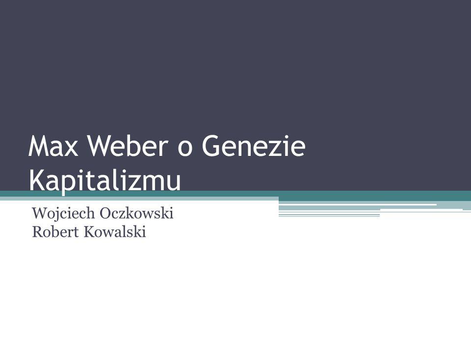 Max Weber o Genezie Kapitalizmu Wojciech Oczkowski Robert Kowalski