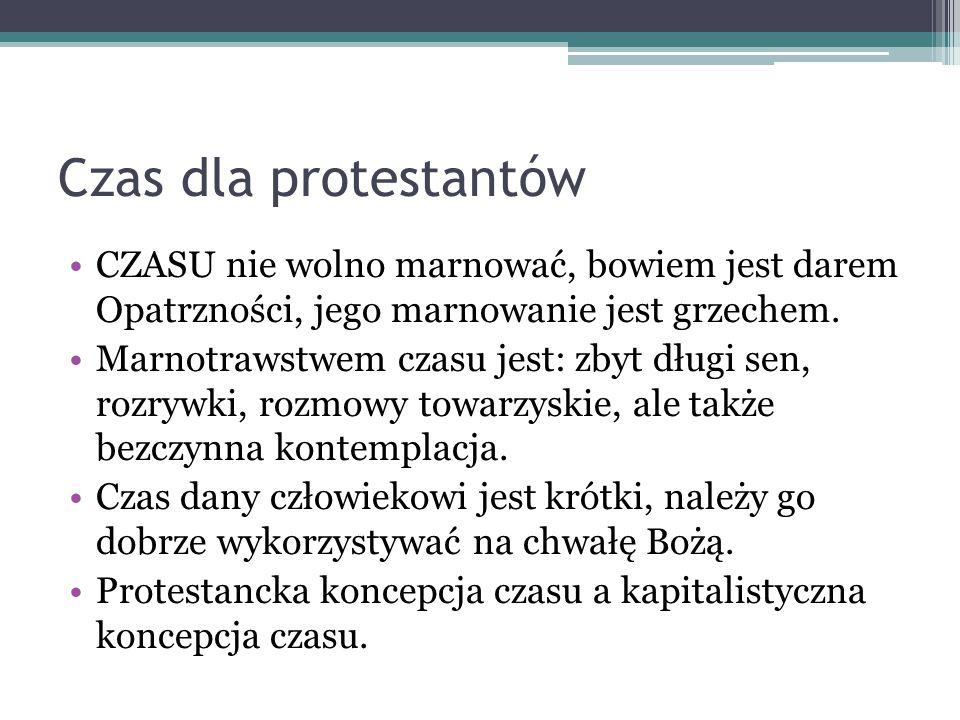 Czas dla protestantów CZASU nie wolno marnować, bowiem jest darem Opatrzności, jego marnowanie jest grzechem. Marnotrawstwem czasu jest: zbyt długi se
