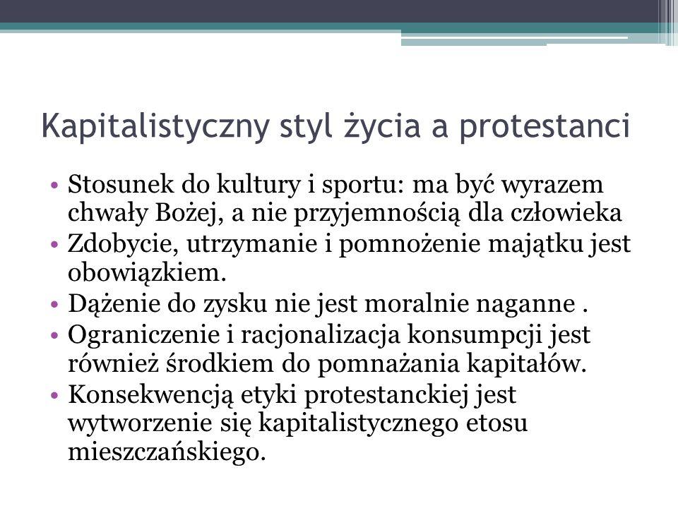 Kapitalistyczny styl życia a protestanci Stosunek do kultury i sportu: ma być wyrazem chwały Bożej, a nie przyjemnością dla człowieka Zdobycie, utrzym