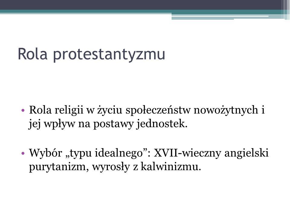"""Rola protestantyzmu Rola religii w życiu społeczeństw nowożytnych i jej wpływ na postawy jednostek. Wybór """"typu idealnego"""": XVII-wieczny angielski pur"""