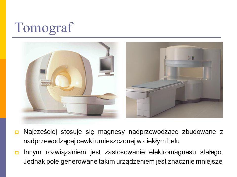 Tomograf  Najczęściej stosuje się magnesy nadprzewodzące zbudowane z nadprzewodzącej cewki umieszczonej w ciekłym helu  Innym rozwiązaniem jest zast
