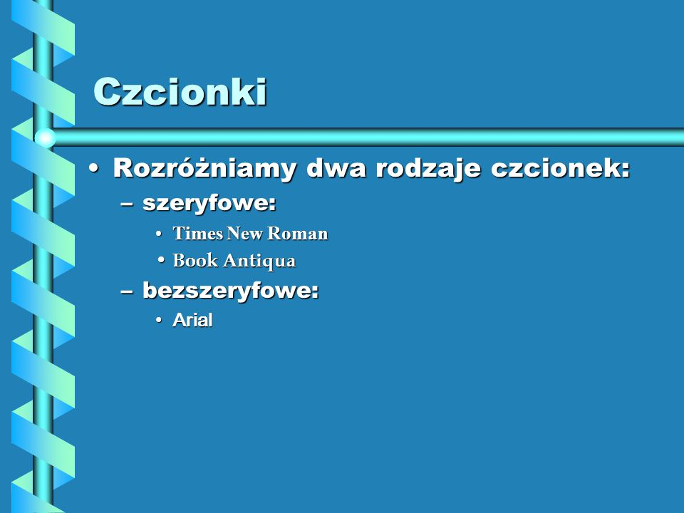 Czcionki Rozróżniamy dwa rodzaje czcionek:Rozróżniamy dwa rodzaje czcionek: –szeryfowe: Times New RomanTimes New Roman Book Antiqua Book Antiqua –bezs
