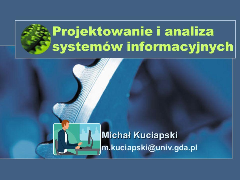Projektowanie i analiza systemów informacyjnych Michał Kuciapski m.kuciapski@univ.gda.pl