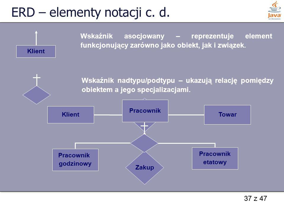 37 z 47 ERD – elementy notacji c. d. Klient Wskaźnik asocjowany – reprezentuje element funkcjonujący zarówno jako obiekt, jak i związek. Wskaźnik nadt