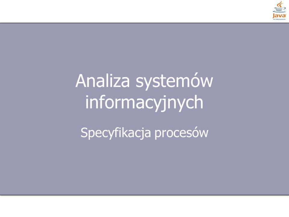 Analiza systemów informacyjnych Specyfikacja procesów