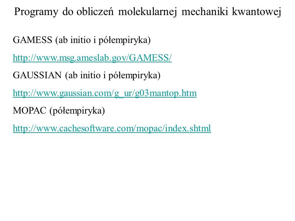 Programy do obliczeń molekularnej mechaniki kwantowej GAMESS (ab initio i półempiryka) http://www.msg.ameslab.gov/GAMESS/ GAUSSIAN (ab initio i półempiryka) http://www.gaussian.com/g_ur/g03mantop.htm MOPAC (półempiryka) http://www.cachesoftware.com/mopac/index.shtml