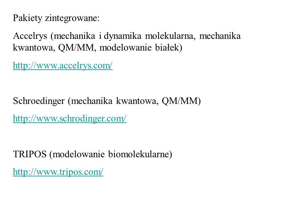 Pakiety zintegrowane: Accelrys (mechanika i dynamika molekularna, mechanika kwantowa, QM/MM, modelowanie białek) http://www.accelrys.com/ Schroedinger (mechanika kwantowa, QM/MM) http://www.schrodinger.com/ TRIPOS (modelowanie biomolekularne) http://www.tripos.com/