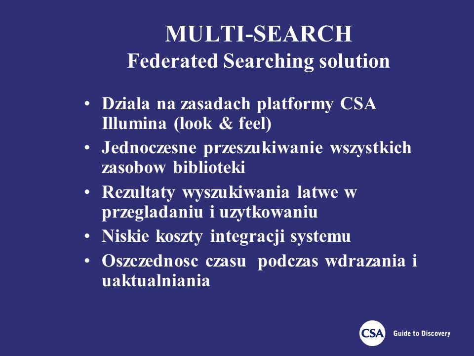 MULTI-SEARCH Federated Searching solution Dziala na zasadach platformy CSA Illumina (look & feel) Jednoczesne przeszukiwanie wszystkich zasobow biblioteki Rezultaty wyszukiwania latwe w przegladaniu i uzytkowaniu Niskie koszty integracji systemu Oszczednosc czasu podczas wdrazania i uaktualniania