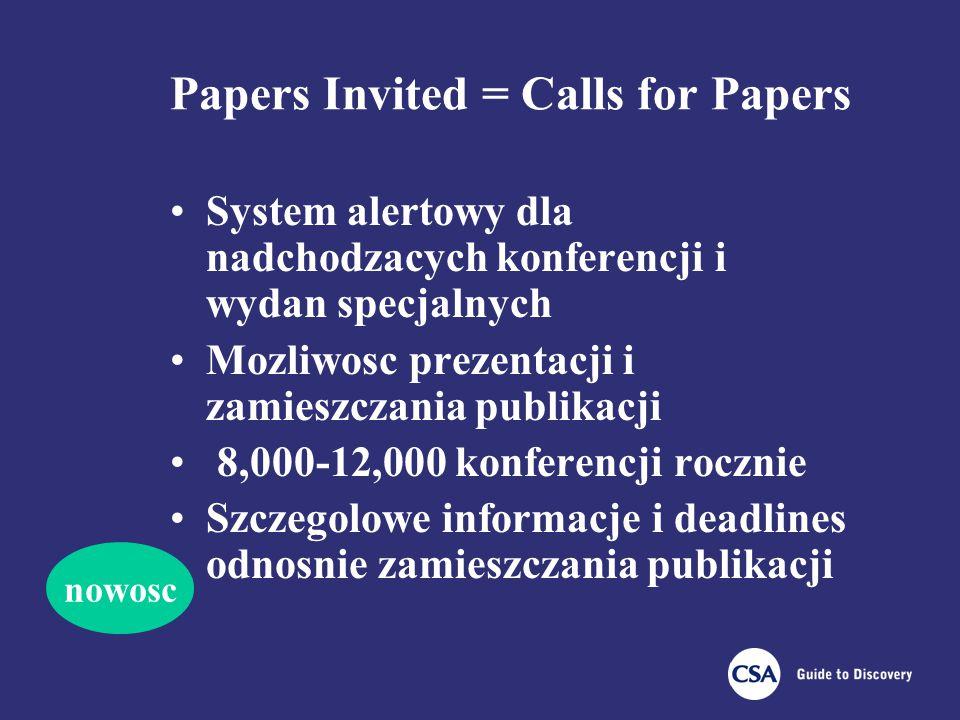 Papers Invited = Calls for Papers System alertowy dla nadchodzacych konferencji i wydan specjalnych Mozliwosc prezentacji i zamieszczania publikacji 8,000-12,000 konferencji rocznie Szczegolowe informacje i deadlines odnosnie zamieszczania publikacji nowosc