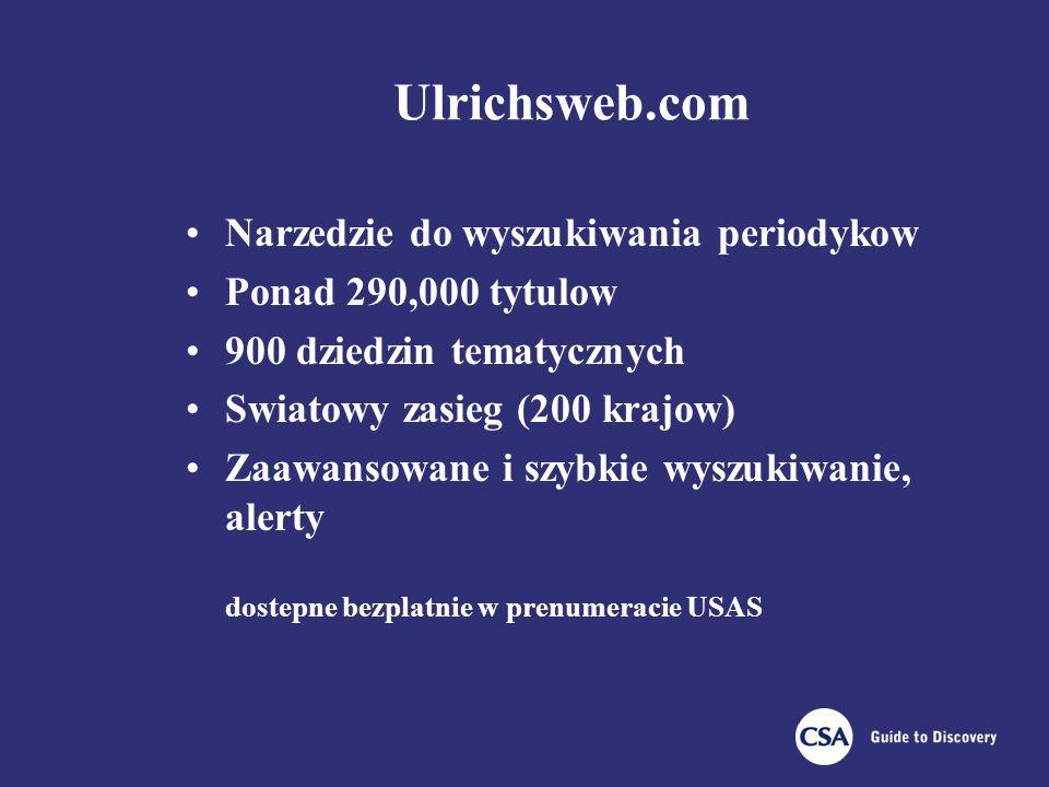 Ulrichsweb.com Narzedzie do wyszukiwania periodykow Ponad 290,000 tytulow 900 dziedzin tematycznych Swiatowy zasieg (200 krajow) Zaawansowane i szybkie wyszukiwanie, alerty dostepne bezplatnie w prenumeracie USAS