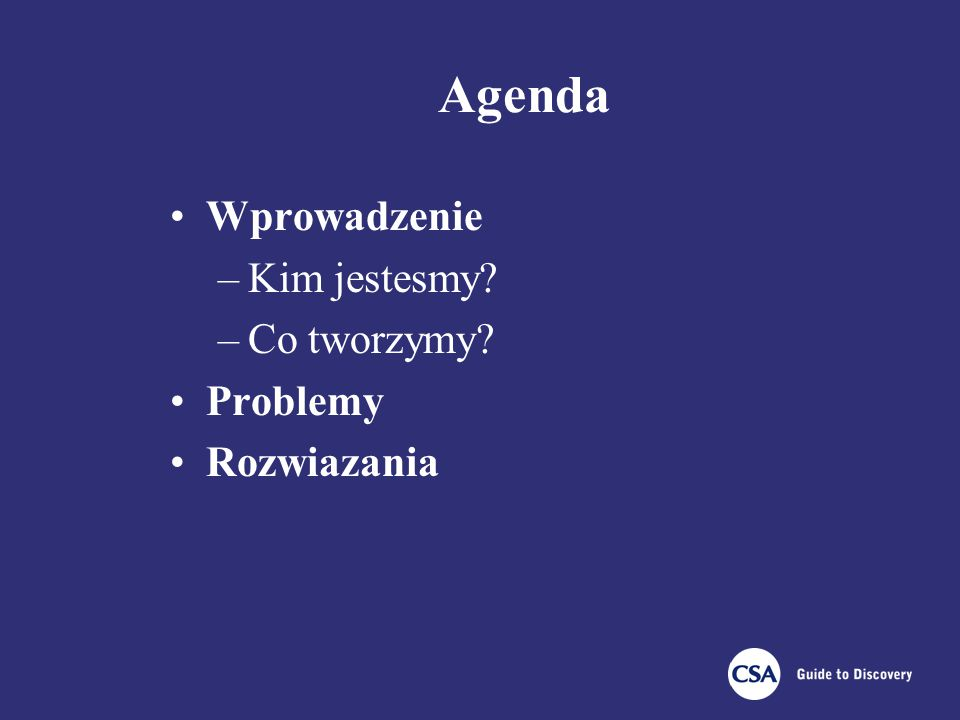 Agenda Wprowadzenie –Kim jestesmy –Co tworzymy Problemy Rozwiazania