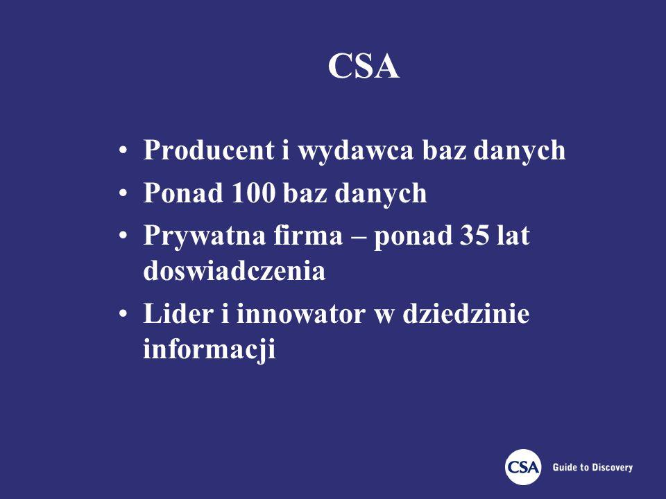 CSA Producent i wydawca baz danych Ponad 100 baz danych Prywatna firma – ponad 35 lat doswiadczenia Lider i innowator w dziedzinie informacji