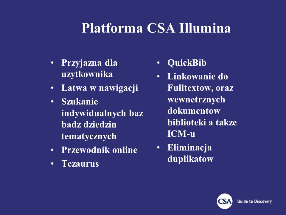 Platforma CSA Illumina Przyjazna dla uzytkownika Latwa w nawigacji Szukanie indywidualnych baz badz dziedzin tematycznych Przewodnik online Tezaurus QuickBib Linkowanie do Fulltextow, oraz wewnetrznych dokumentow biblioteki a takze ICM-u Eliminacja duplikatow