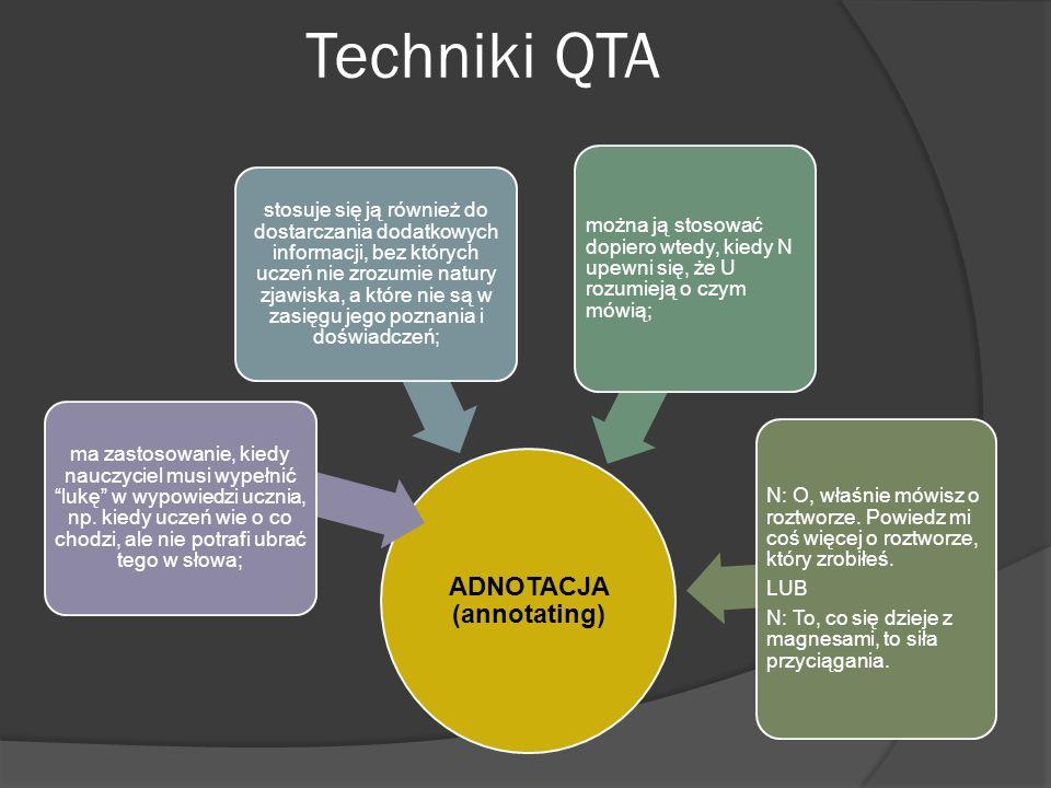 Techniki QTA ADNOTACJA (annotating) ma zastosowanie, kiedy nauczyciel musi wypełnić lukę w wypowiedzi ucznia, np.