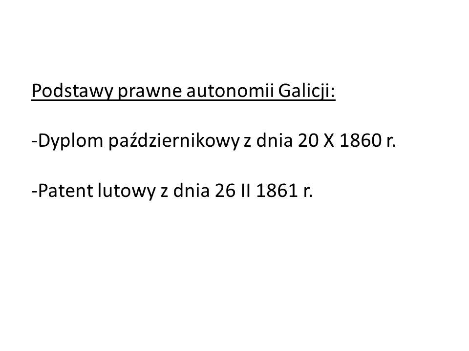 Podstawy prawne autonomii Galicji: -Dyplom październikowy z dnia 20 X 1860 r.