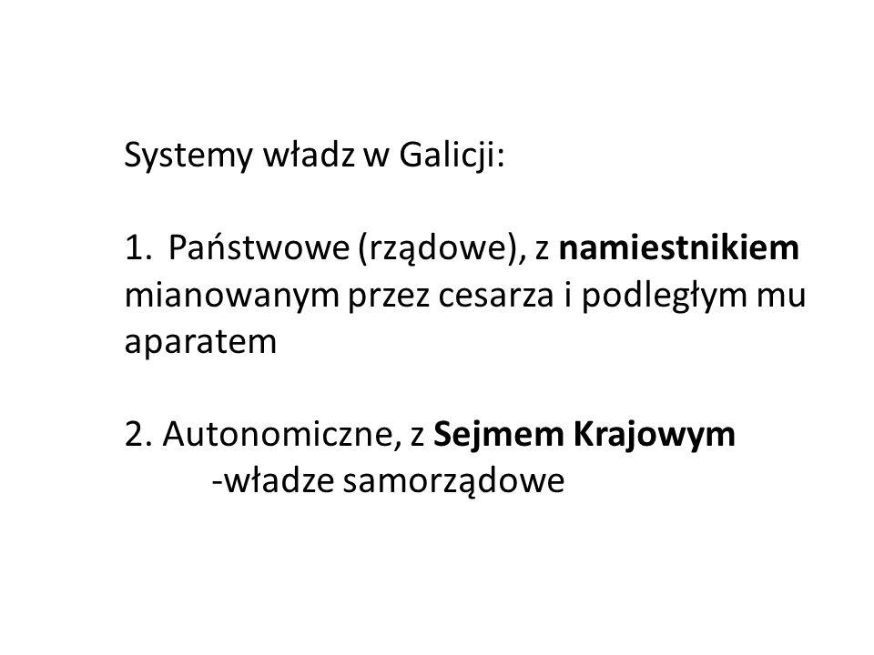 Systemy władz w Galicji: 1.Państwowe (rządowe), z namiestnikiem mianowanym przez cesarza i podległym mu aparatem 2.