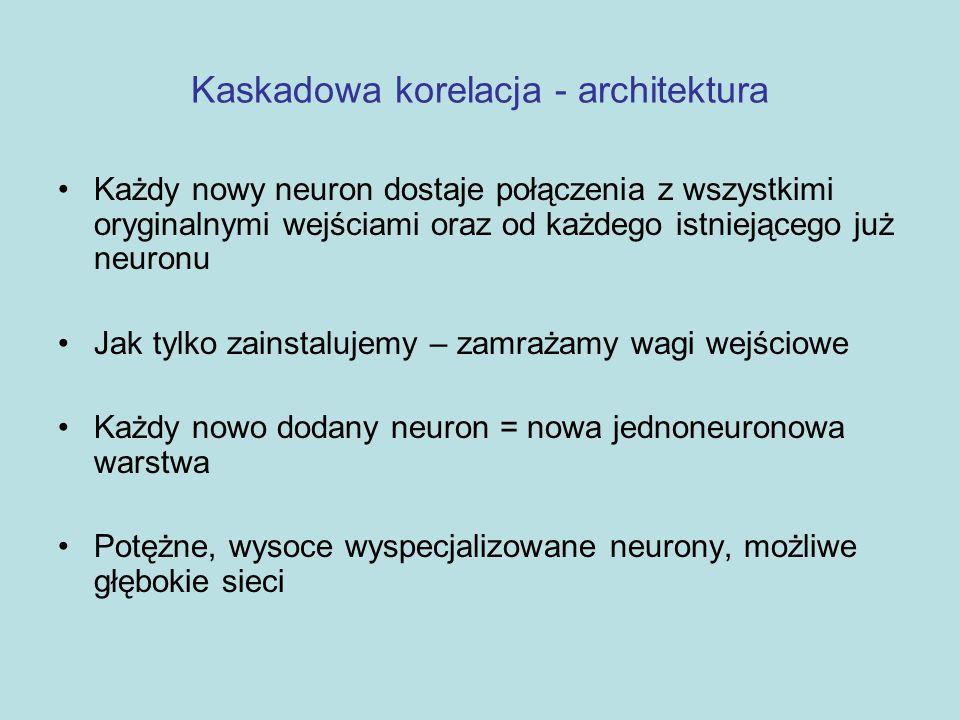 Kaskadowa korelacja - architektura Każdy nowy neuron dostaje połączenia z wszystkimi oryginalnymi wejściami oraz od każdego istniejącego już neuronu J