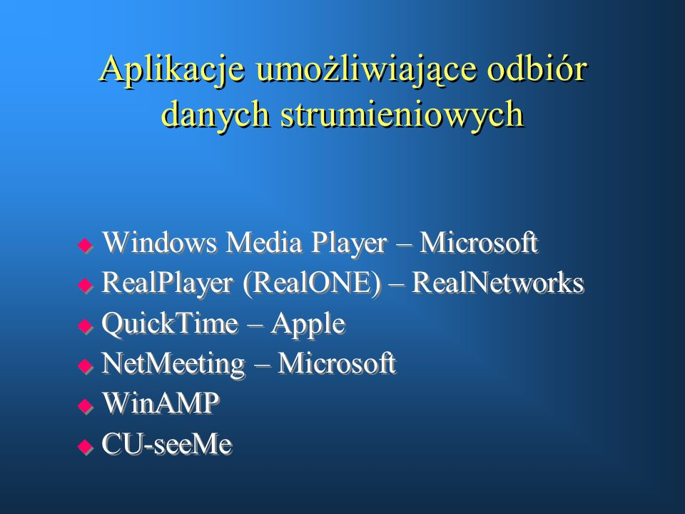 Aplikacje umożliwiające odbiór danych strumieniowych  Windows Media Player – Microsoft  RealPlayer (RealONE) – RealNetworks  QuickTime – Apple  Ne