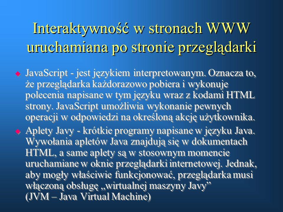 Interaktywność w stronach WWW uruchamiana po stronie przeglądarki  JavaScript - jest językiem interpretowanym. Oznacza to, że przeglądarka każdorazow