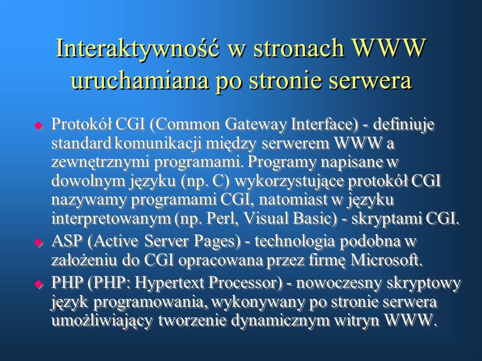 Interaktywność w stronach WWW uruchamiana po stronie serwera  Protokół CGI (Common Gateway Interface) - definiuje standard komunikacji między serwere