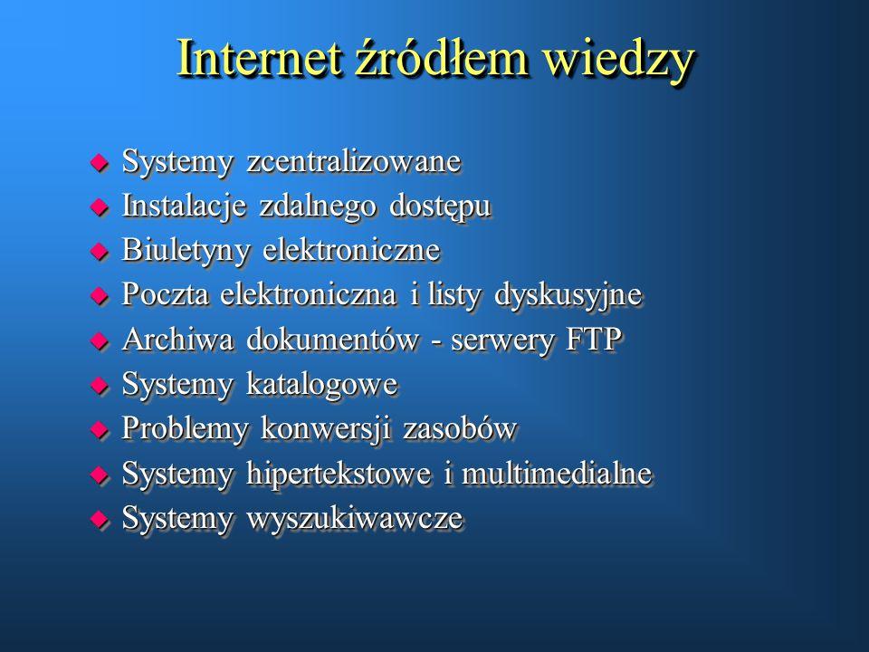 Internet źródłem wiedzy u Systemy zcentralizowane u Instalacje zdalnego dostępu u Biuletyny elektroniczne u Poczta elektroniczna i listy dyskusyjne u