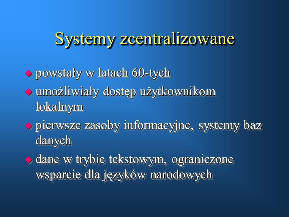 Systemy zcentralizowane u powstały w latach 60-tych u umożliwiały dostęp użytkownikom lokalnym u pierwsze zasoby informacyjne, systemy baz danych u da