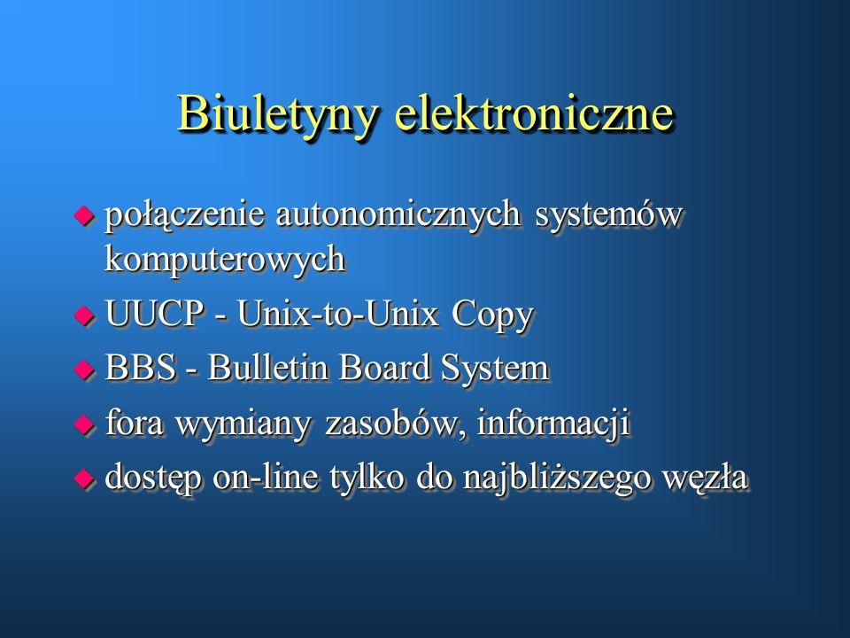Biuletyny elektroniczne u połączenie autonomicznych systemów komputerowych u UUCP - Unix-to-Unix Copy u BBS - Bulletin Board System u fora wymiany zas