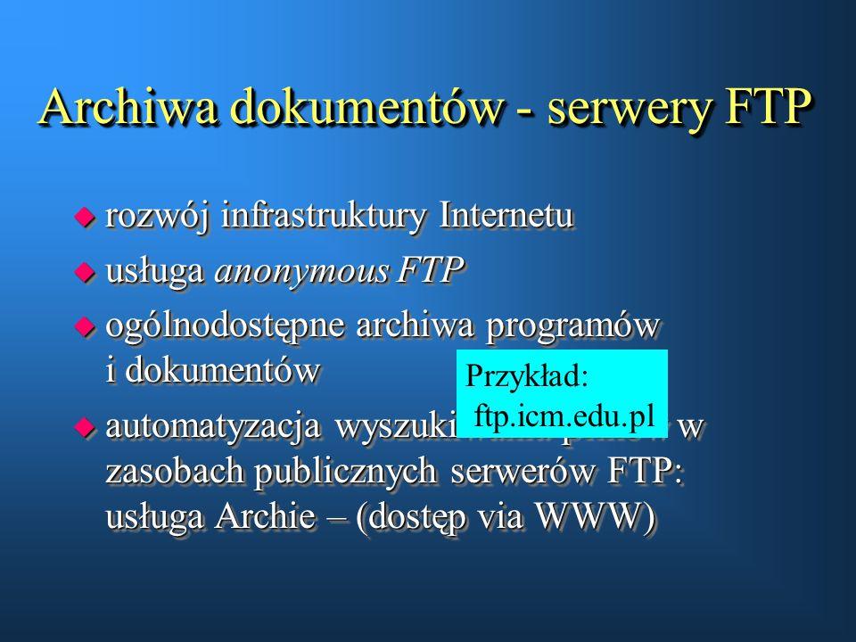 Archiwa dokumentów - serwery FTP u rozwój infrastruktury Internetu u usługa anonymous FTP u ogólnodostępne archiwa programów i dokumentów u automatyza
