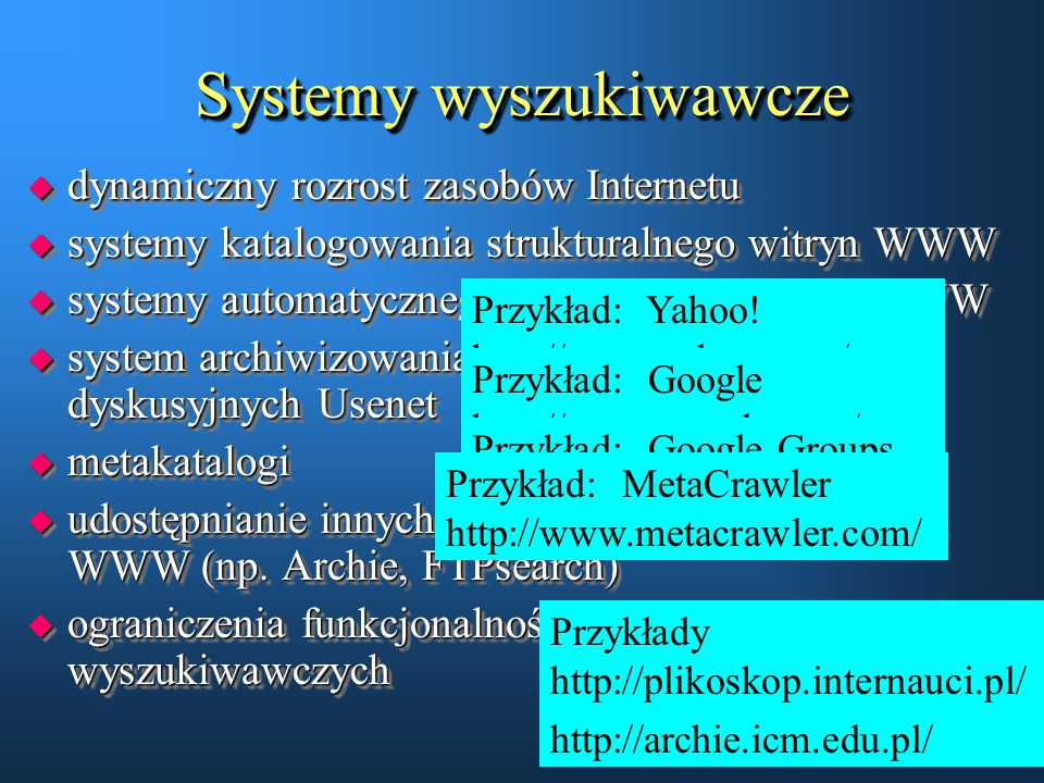 Systemy wyszukiwawcze u dynamiczny rozrost zasobów Internetu u systemy katalogowania strukturalnego witryn WWW u systemy automatycznego indeksowania s
