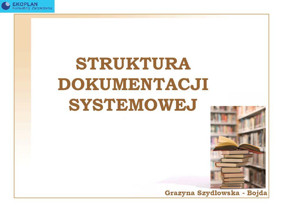 STRUKTURA DOKUMENTACJI SYSTEMOWEJ Grazyna Szydłowska - Bojda
