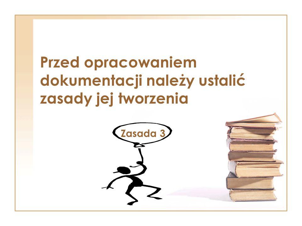 Przed opracowaniem dokumentacji należy ustalić zasady jej tworzenia Zasada 3