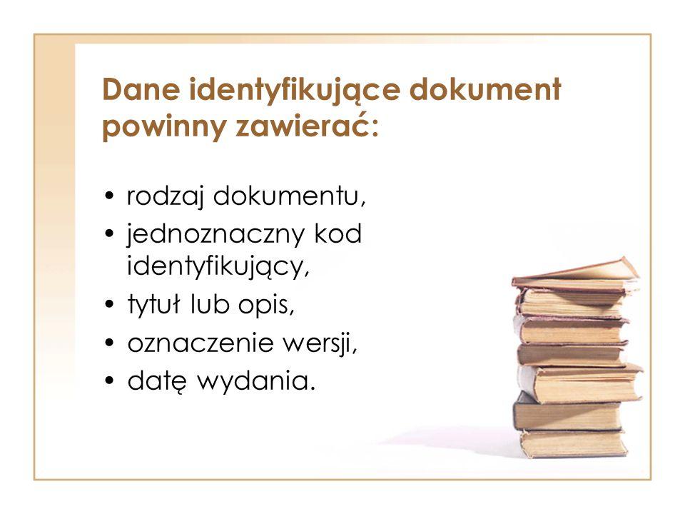 Dane identyfikujące dokument powinny zawierać: rodzaj dokumentu, jednoznaczny kod identyfikujący, tytuł lub opis, oznaczenie wersji, datę wydania.