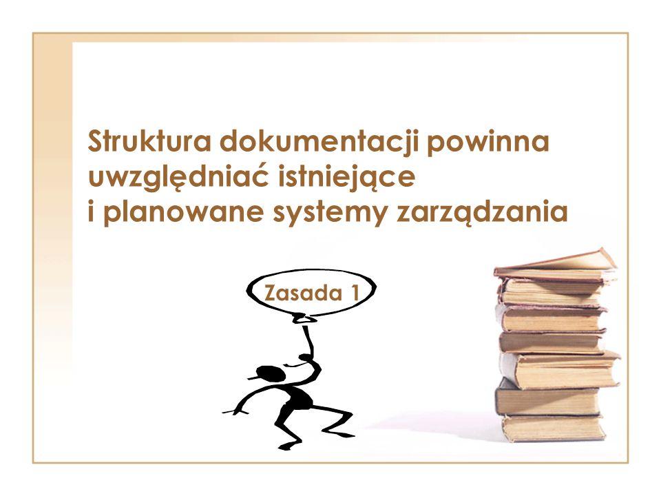 Struktura dokumentacji powinna uwzględniać istniejące i planowane systemy zarządzania Zasada 1