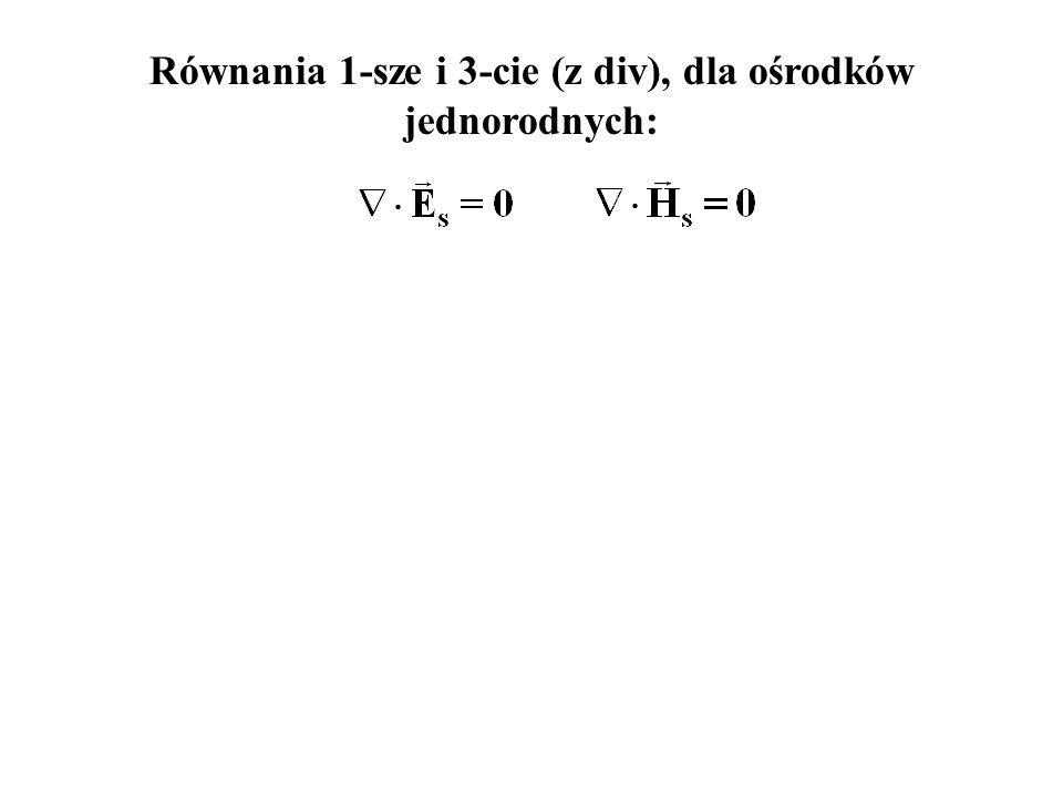 Równania 1-sze i 3-cie (z div), dla ośrodków jednorodnych: