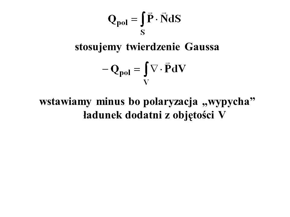 """wstawiamy minus bo polaryzacja """"wypycha ładunek dodatni z objętości V stosujemy twierdzenie Gaussa"""