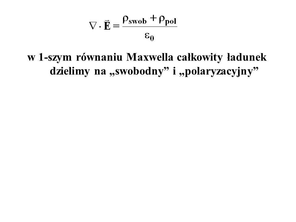 """w 1-szym równaniu Maxwella całkowity ładunek dzielimy na """"swobodny"""" i """"polaryzacyjny"""""""