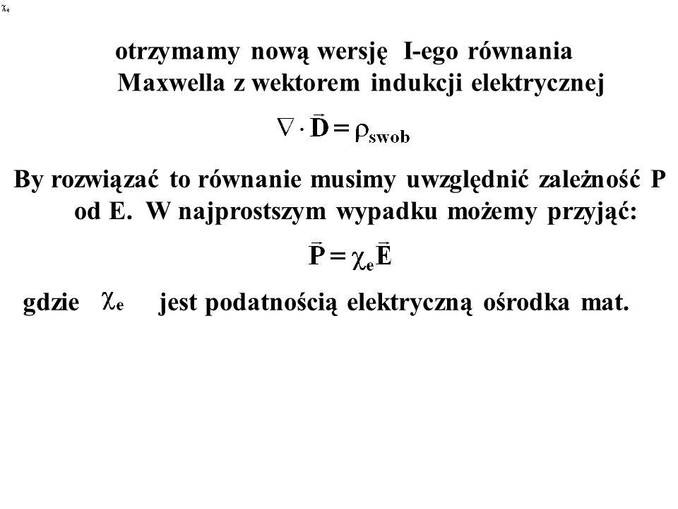 By rozwiązać to równanie musimy uwzględnić zależność P od E. W najprostszym wypadku możemy przyjąć: gdziejest podatnością elektryczną ośrodka mat.