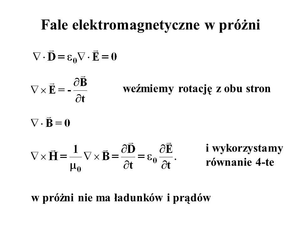 Fale elektromagnetyczne w próżni w próżni nie ma ładunków i prądów weźmiemy rotację z obu stron i wykorzystamy równanie 4-te