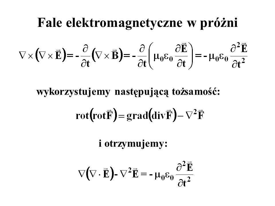 Fale elektromagnetyczne w próżni wykorzystujemy następującą tożsamość: i otrzymujemy: