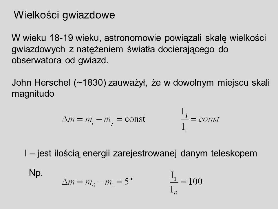 Wielkości gwiazdowe W wieku 18-19 wieku, astronomowie powiązali skalę wielkości gwiazdowych z natężeniem światła docierającego do obserwatora od gwiaz