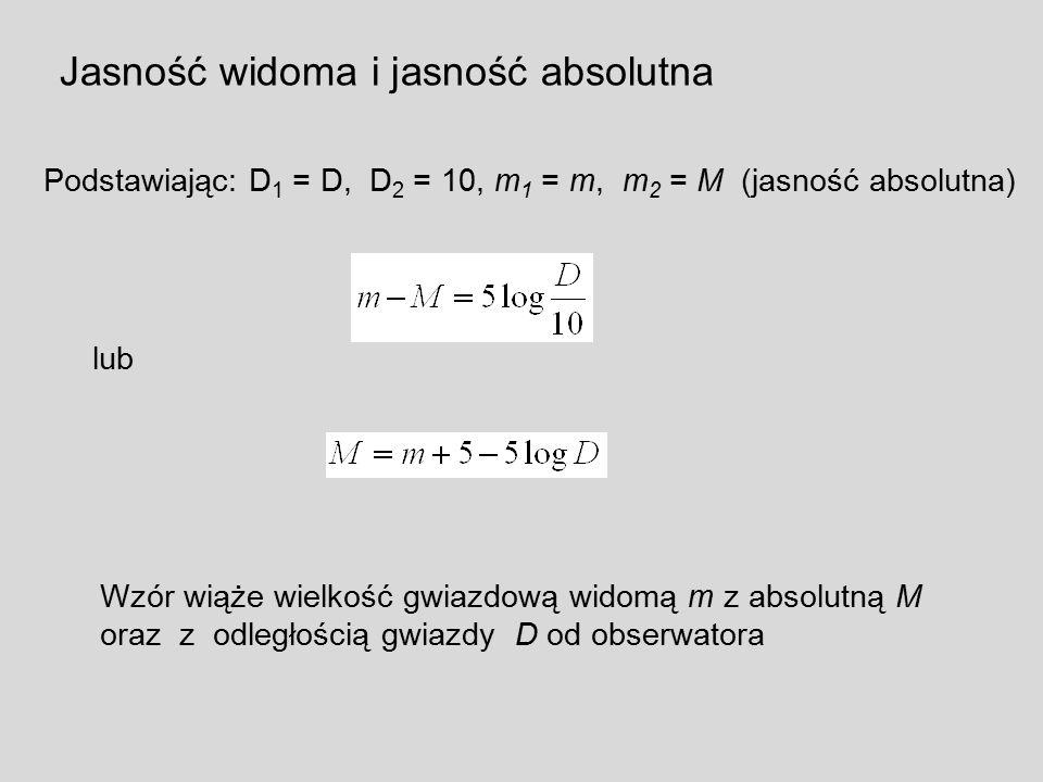 Podstawiając: D 1 = D, D 2 = 10, m 1 = m, m 2 = M (jasność absolutna) lub Wzór wiąże wielkość gwiazdową widomą m z absolutną M oraz z odległością gwia