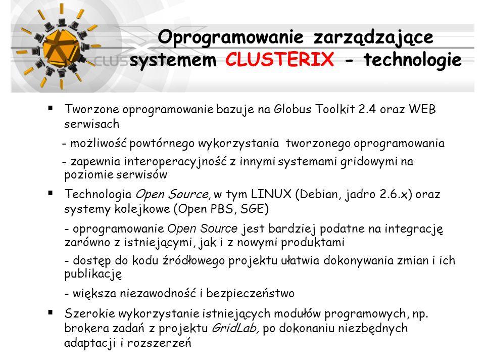 Oprogramowanie zarządzające systemem CLUSTERIX - technologie  Tworzone oprogramowanie bazuje na Globus Toolkit 2.4 oraz WEB serwisach - możliwość pow
