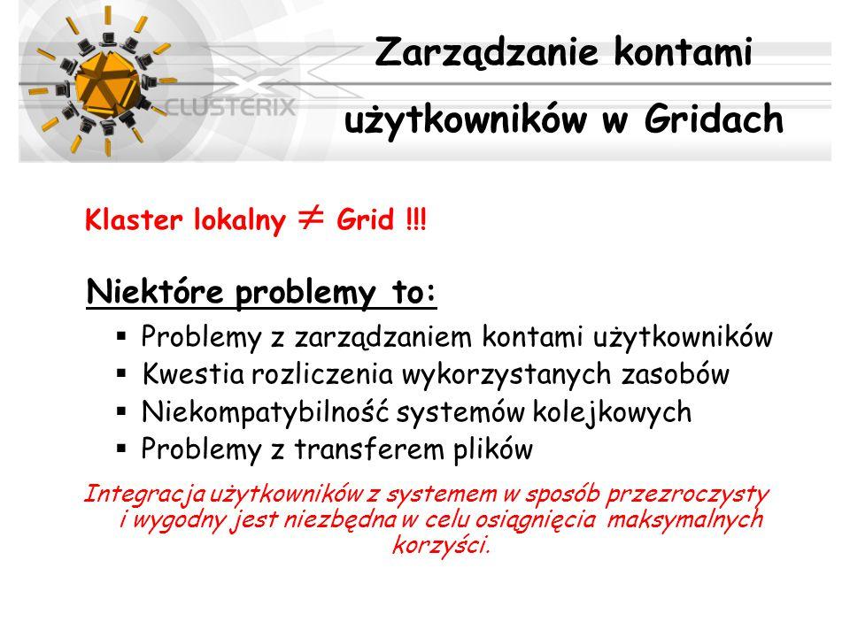 Klaster lokalny  Grid !!! Niektóre problemy to:  Problemy z zarządzaniem kontami użytkowników  Kwestia rozliczenia wykorzystanych zasobów  Niekomp