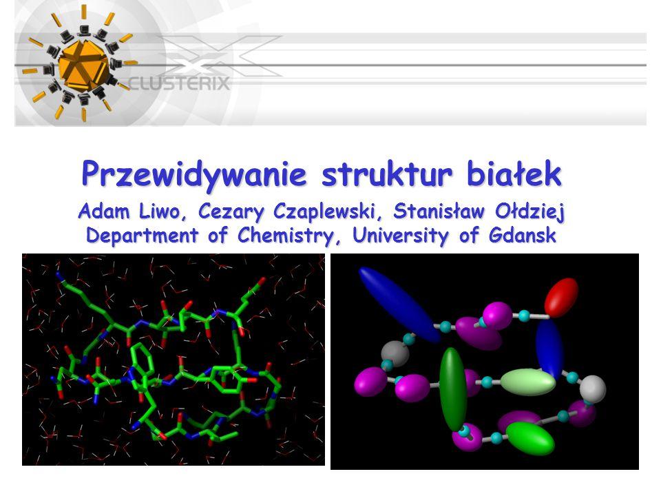 Przewidywanie struktur białek Adam Liwo, Cezary Czaplewski, Stanisław Ołdziej Department of Chemistry, University of Gdansk