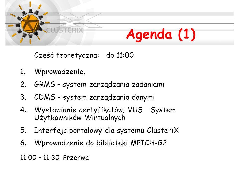 Agenda (1) Część teoretyczna: do 11:00 1.Wprowadzenie. 2.GRMS – system zarządzania zadaniami 3.CDMS – system zarządzania danymi 4.Wystawianie certyfik
