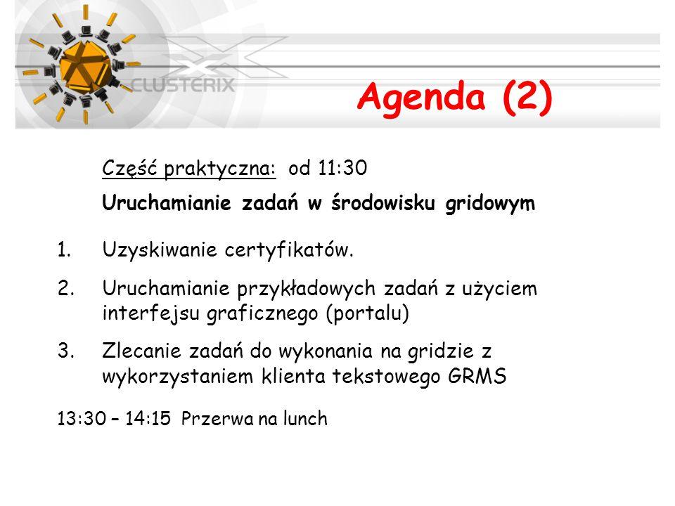 Agenda (2) Część praktyczna: od 11:30 Uruchamianie zadań w środowisku gridowym 1.Uzyskiwanie certyfikatów. 2.Uruchamianie przykładowych zadań z użycie